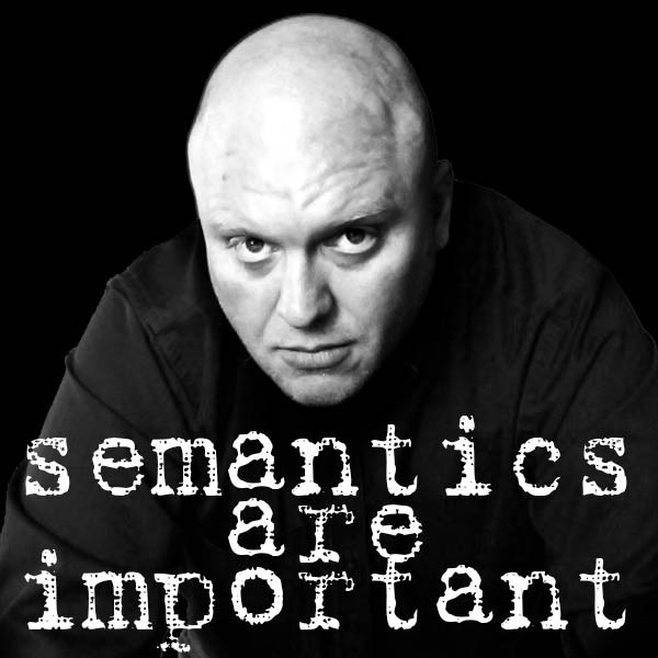 Podcast – Semantics Are Important